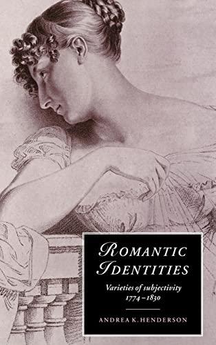 Romantic Identities: Varieties of Subjectivity, 1774-1830 (Cambridge: Henderson, Andrea K.