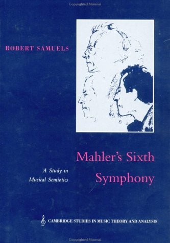 9780521481663: Mahler's Sixth Symphony: A Study in Musical Semiotics (Cambridge Studies in Music Theory and Analysis)
