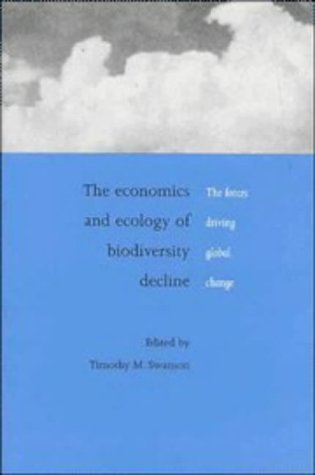 The Economics and Ecology of Biodiversity Decline: The Forces Driving Global Change: Timothy M. ...