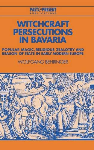 9780521482585: Witchcraft Persecutions in Bavaria: Popular Magic, Religious Zealotry and Reason of State in Early Modern Europe (Past and Present Publications)