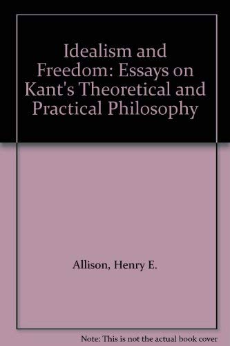 9780521482950: Idealism and Freedom: Essays on Kant's Theoretical and Practical Philosophy