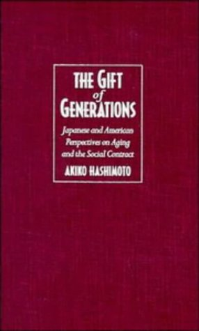 The Gift of Generations. Japanese and American Perspectives on Aging and the Social Contract.: ...