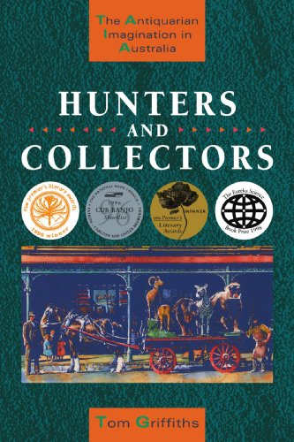 Hunters and Collectors: The Antiquarian Imagination in Australia.: Griffiths, Tom