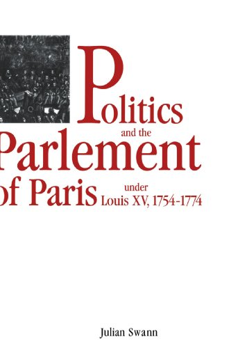 Politics and the Parlement of Paris Under Louis XV, 1754 1774: Julian Swann