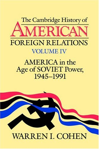 9780521483810: 004: The Cambridge History of American Foreign Relations: Volume 4, America in the Age of Soviet Power, 1945-1991