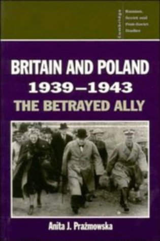 9780521483858: Britain and Poland 1939-1943: The Betrayed Ally (Cambridge Russian, Soviet and Post-Soviet Studies)