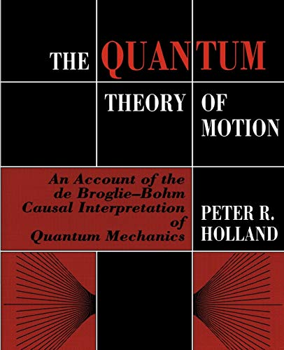 9780521485432: The Quantum Theory of Motion: An Account of the de Broglie-Bohm Causal Interpretation of Quantum Mechanics