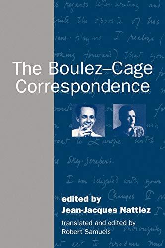 The Boulez-Cage Correspondence: Jean Jacques Nattiez, P. Boulez, R. Samuels
