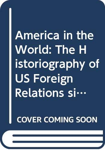 9780521496803: America in the World: The Historiography of US Foreign Relations since 1941