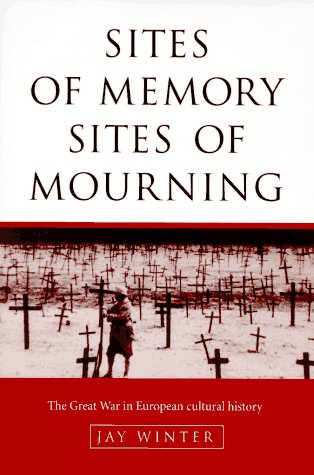 Sites of Memory, Sites of Mourning: The Great War in European Cultural History (Studies in the ...