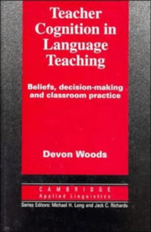 9780521497008: Teacher Cognition in Language Teaching: Beliefs, Decision-Making and Classroom Practice (Cambridge Applied Linguistics)