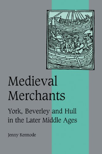 9780521497374: Medieval Merchants: York, Beverley and Hull in the Later Middle Ages (Cambridge Studies in Medieval Life and Thought: Fourth Series)