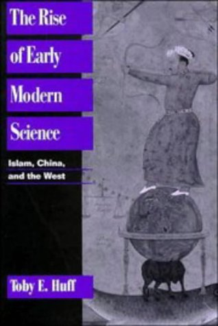 The Rise of Early Modern Science: Islam, China, and the West: Huff, Toby E.