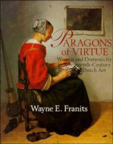 9780521498753: Paragons of Virtue: Women and Domesticity in 17th Century Dutch Art