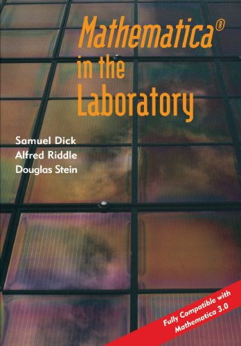 Mathematica in the laboratory.: Dick, Samuel, Alfred Riddle, Douglas Stein.