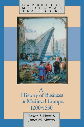 A History of Business in Medieval Europe, 1200-1550 (Cambridge Medieval Textbooks): Hunt, Edwin S.;...