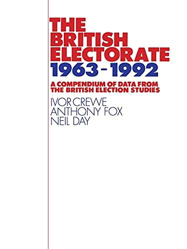 The British Electorate, 1963-1992: A Compendium of: Ivor Crewe, Anthony