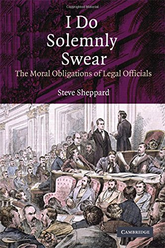 I do solemnly swear : the moral obligations of legal officials.: Sheppard, Michael.