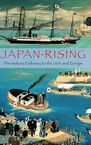 9780521513852: Japan Rising: The Iwakura Embassy to the USA and Europe