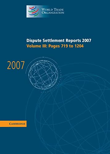 Dispute Settlement Reports 2007: Volume 3, Pages 719-1204 (Hardcover): World Trade Organization