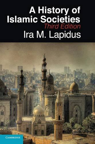 History of Islamic Societies, by Lapidus, 3rd Edition: Lapidus, Ira M.
