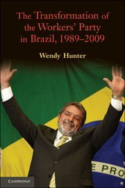 9780521514552: The Transformation of the Workers' Party in Brazil, 1989-2009