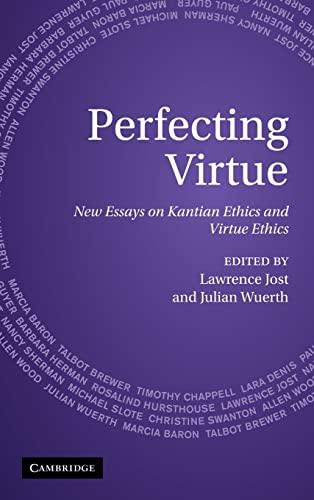 Perfecting Virtue: New Essays on Kantian Ethics