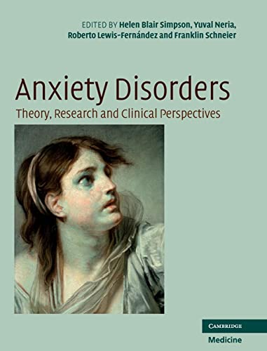 Anxiety Disorders: Theory, Research and Clinical Perspectives: Helen Blair Simpson,
