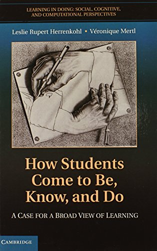 9780521515658: How Students Come to Be, Know, and Do: A Case for a Broad View of Learning (Learning in Doing: Social, Cognitive and Computational Perspectives)