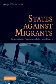 9780521515689: States Against Migrants: Deportation in Germany and the United States
