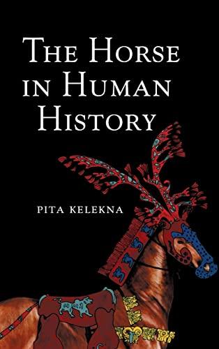 The Horse in Human History (Hardback): Pita Kelekna