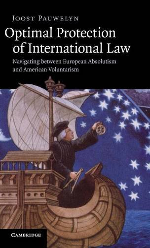 Optimal Protection Of International Law: Navigating Between European Absolutism And American ...