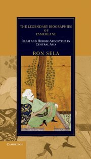 9780521517065: The Legendary Biographies of Tamerlane: Islam and Heroic Apocrypha in Central Asia