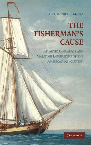 9780521518383: The Fisherman's Cause: Atlantic Commerce and Maritime Dimensions of the American Revolution