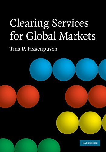 9780521518710: Clearing Services for Global Markets: A Framework for the Future Development of the Clearing Industry