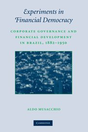 Experiments in Financial Democracy: Corporate Governance and: Musacchio, Aldo