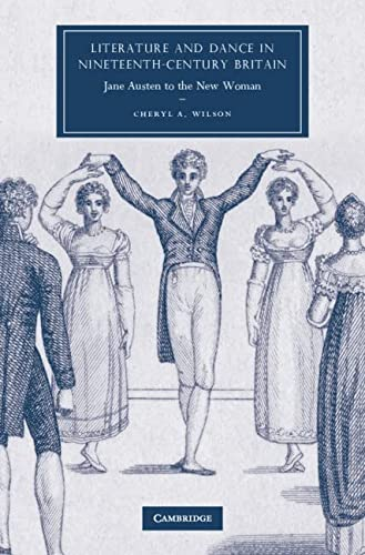 Literature and Dance in Nineteenth-Century Britain: Jane Austen to the New Woman (Cambridge Studies...