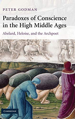 9780521519113: Paradoxes of Conscience in the High Middle Ages: Abelard, Heloise and the Archpoet (Cambridge Studies in Medieval Literature)