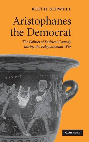 9780521519984: Aristophanes the Democrat: The Politics of Satirical Comedy during the Peloponnesian War