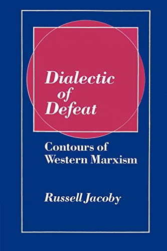 Dialectic of Defeat: Contours of Western Marxism: Russell Jacoby