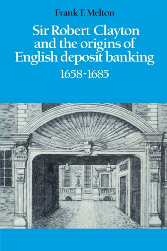 9780521521307: Sir Robert Clayton and the Origins of English Deposit Banking 1658-1685