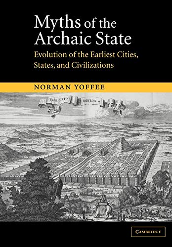 9780521521567: Myths of the Archaic State: Evolution of the Earliest Cities, States, and Civilizations