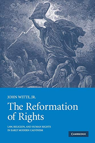 9780521521611: The Reformation of Rights: Law, Religion and Human Rights in Early Modern Calvinism