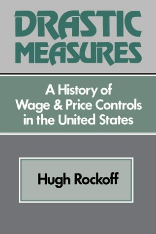 Drastic Measures: A History of Wage and Price Controls in the United States (Studies in Economic ...