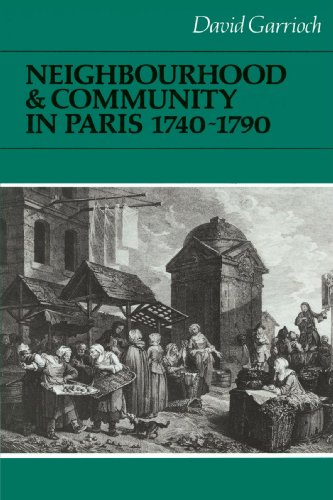 9780521522311: Neighbourhood and Community in Paris, 1740-1790 (Cambridge Studies in Early Modern History)