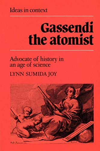 Gassendi the Atomist: Advocate of History in an Age of Science: Lynn Sumida Joy