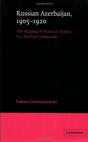 9780521522458: Russian Azerbaijan, 1905-1920: The Shaping of a National Identity in a Muslim Community (Cambridge Russian, Soviet and Post-Soviet Studies)