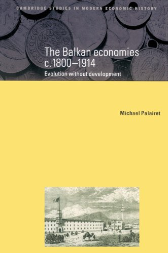 9780521522564: The Balkan Economies c.1800-1914: Evolution without Development (Cambridge Studies in Modern Economic History)