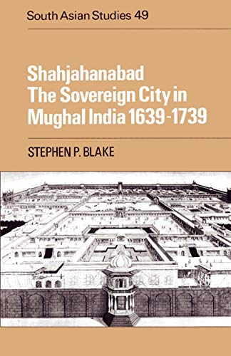 Shahjahanabad: The Sovereign City in Mughal India