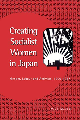 9780521523257: Creating Socialist Women in Japan: Gender, Labour and Activism, 1900-1937